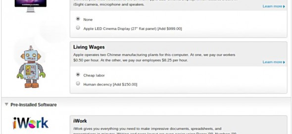 Apple operates two Chinese manufacturing plants for this computer. At one, we pay our workers fifty cents per hour. At the other, we pay our employees $8.25 per hour. You have two options: (a) cheap labor, or (b) human decency [Add $150.00].